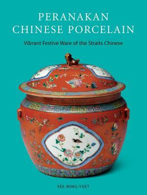 Peranakan Chinese Porcelain By Kee, Ming-Yuet, Datin Seri/ Seng, Lim Hock (PHT)