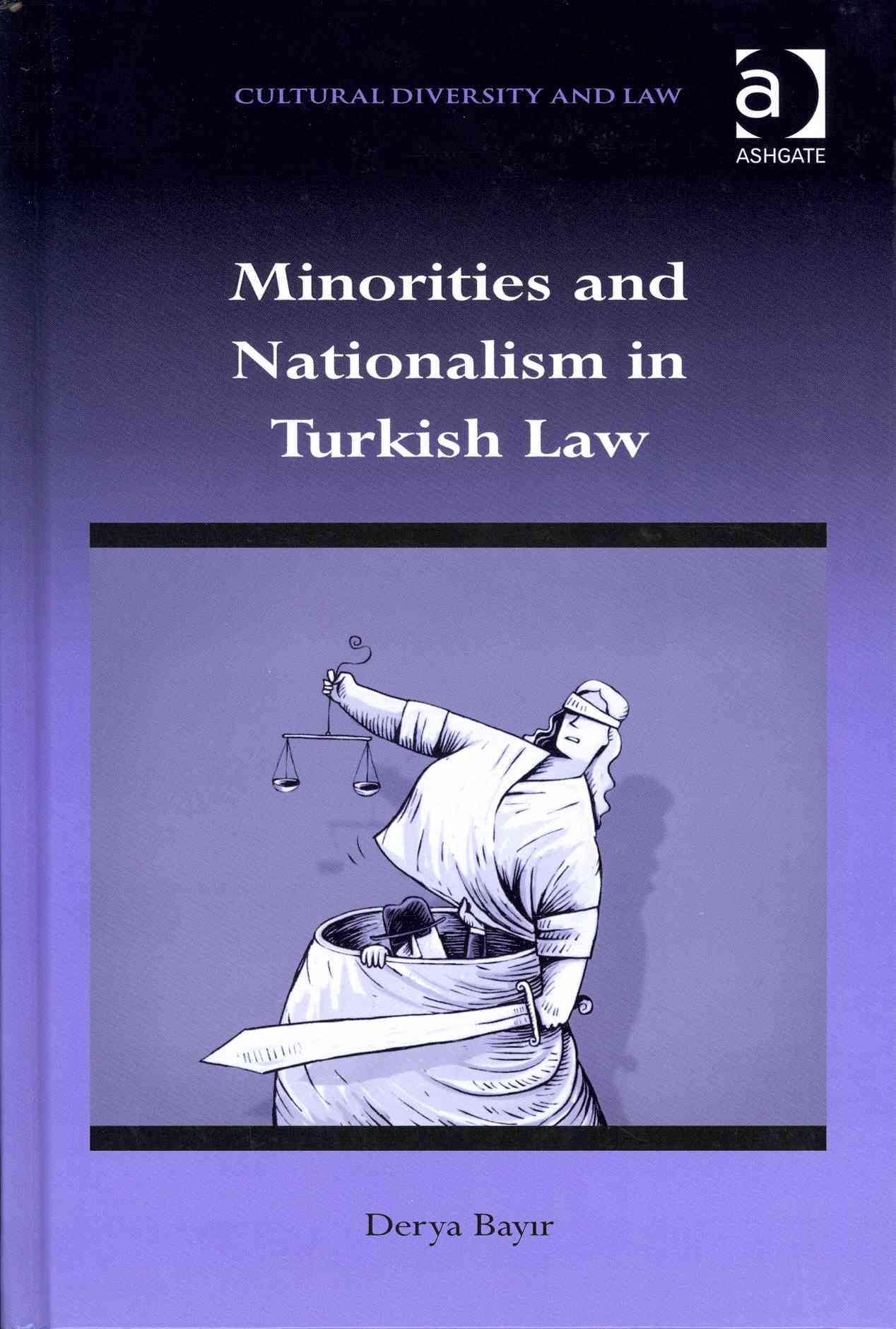Minorities and Nationalism in Turkish Law By Bayir, Derya